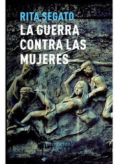 La Guerra Contra Las Mujeres - Rita Segato