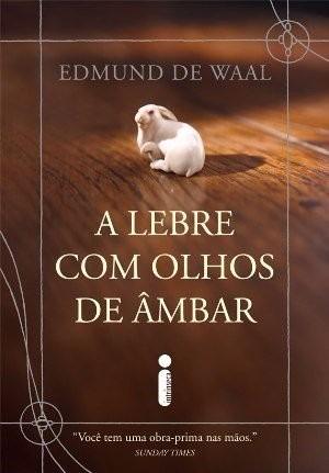A Lebre Com Olhos De Âmbar - Edmund De Waal