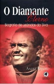 Livro - O Diamante Eterno. Biografia De Leônidas Da Silva