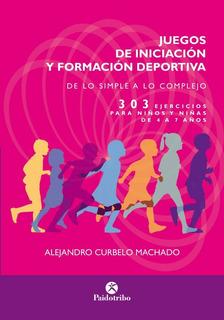 Juegos De Iniciacion Y Formacion Deportiva - Curbelo Machado
