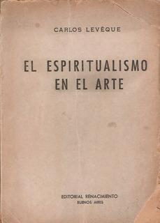 El Espiritualismo En El Arte - Carlos Leveque