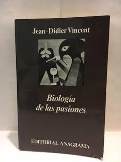 Biología De Las Pasiones - Jean-didier Vincent - Anagrama
