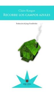 Recorre Los Campos Azules, Claire Keegan, Eterna Cadencia