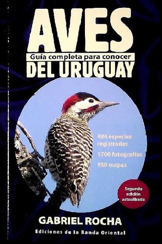 Aves Del Uruguay - Guía Completa Para Conocer- Gabriel Rocha