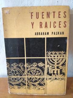 Fuentes Y Raíces. Abraham Paskan
