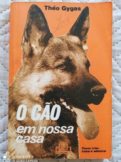 Livro Antigo Cão Nossa Casa - Como Criar, Tratar E Adestrar