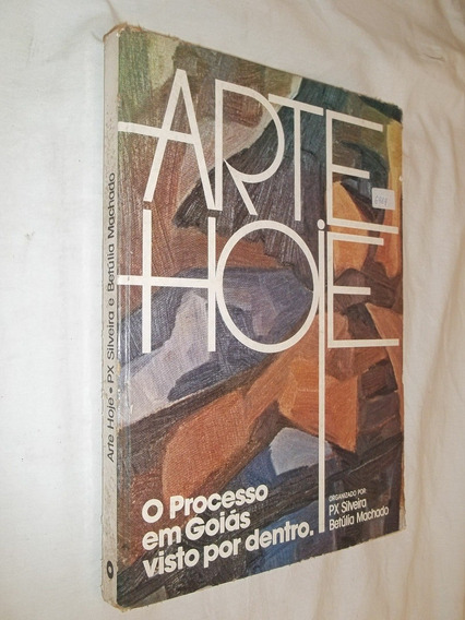Livro - Arte Hoje Processo Goiás Px Silveira Betúlia Machado
