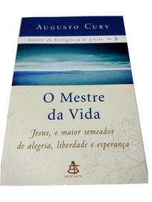 O Mestre Da Vida Augusto Cury Semeador Alegria