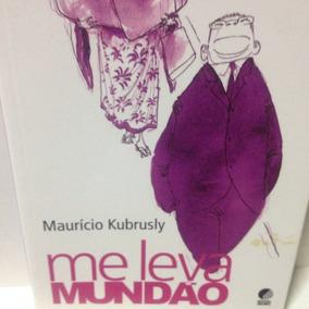 Livro - Me Leva Mundão - Maurício Kubrusly