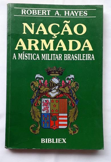 Nação Armada A Mística Militar Brasileira Robert A Hayes
