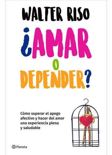 Amar O Depender? - Walter Riso - Editorial Océano