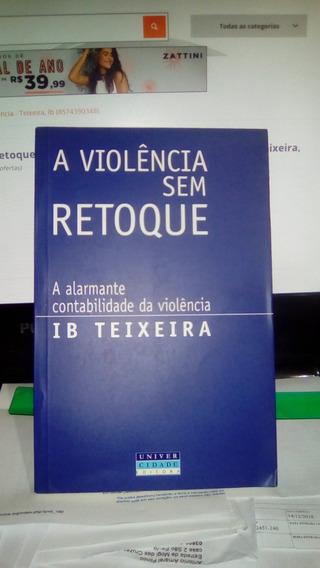 A Violência Sem Retoque / Ib Teixeira