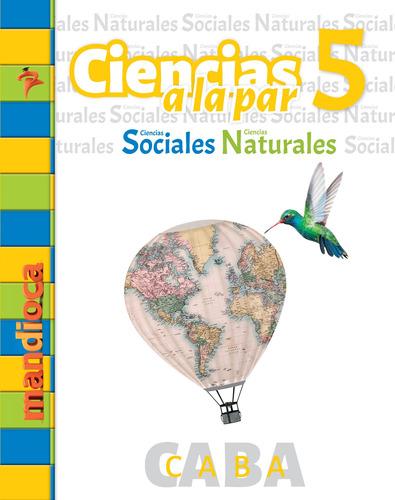 Ciencias A La Par 5 Caba - Editorial Mandioca