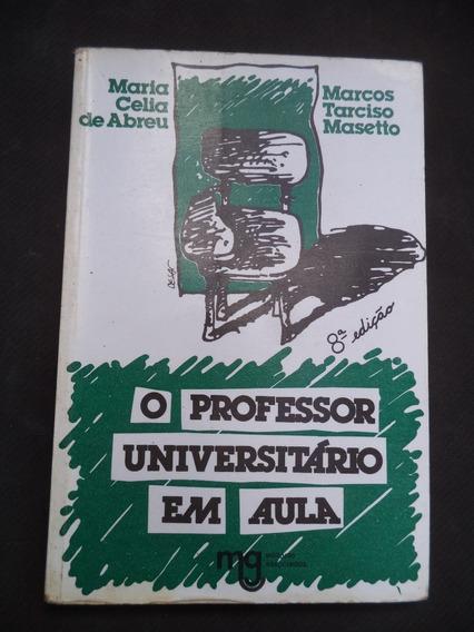O Professor Universitário Em Aula - Abreu E Masetto