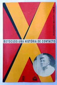 Botocudo Uma História De Contacto - Alexandro Machado Namem