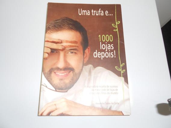 Uma Trufa E ...1000 Lojas Depois - Alexandre Tadeu Da Costa