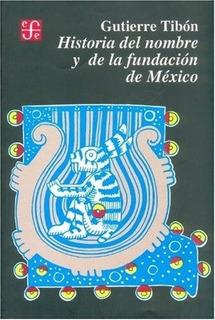 Historia Del Nombre Y De La Fundación De México - Gutierre T