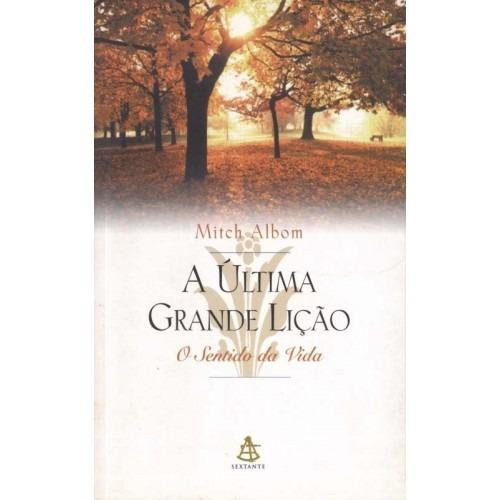 Livro A Última Grande Lição - O Sentido Da Vida. Mitch Albom