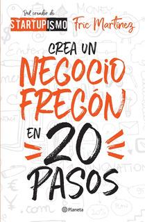 Crea Un Negocio Fregón En Veinte Pasos - Fric Martínez