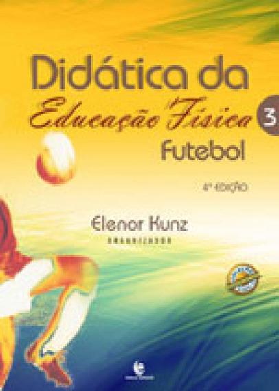 Didatica Da Educaçao Fisica - Futebol - Vol. 3