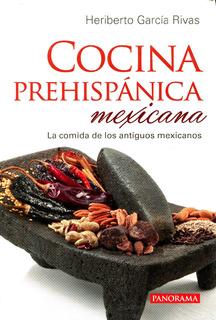 Cocina Prehispanica Mexicana - Heriberto Garcia - Panorama