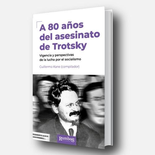 A 80 Años Del Asesinato De Trotsky - Vigencia Y Perspectivas