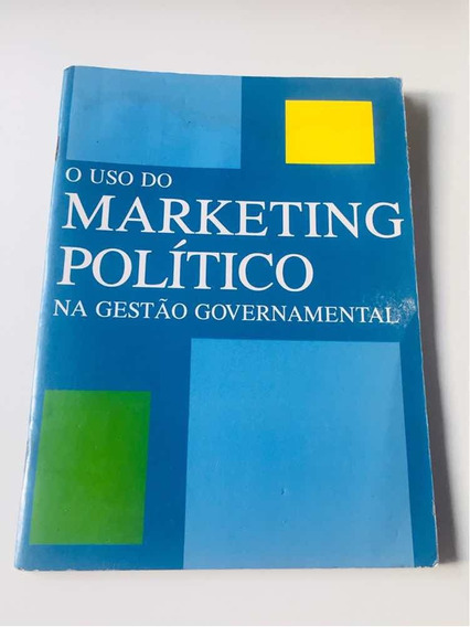 Livro O Uso Do Marketing Político Na Gestão Governamental