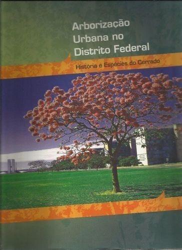 Arborização Urbana No Distrito Federal História E Espécies..