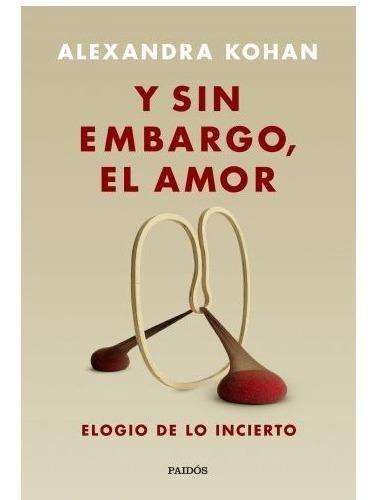Imagen 1 de 2 de Y Sin Embargo , El Amor - Libro Alejandra Kohan