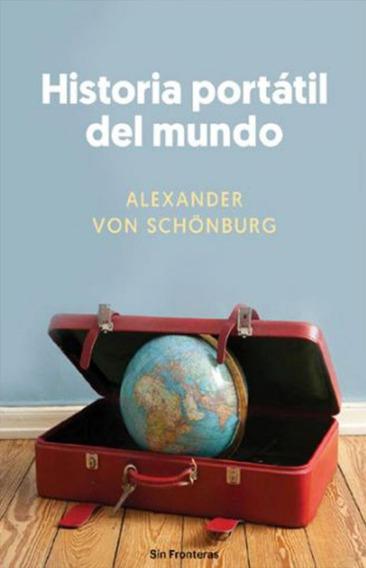 Historia Portatil Del Mundo - Alexander Von Schonburg