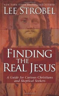 Finding Real Jesus By Lee Strobel