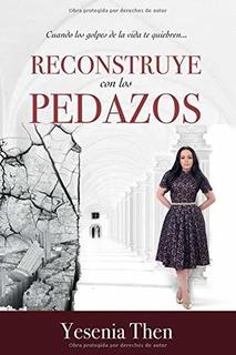 Libro : Reconstruye Con Los Pedazos - Yesenia Then