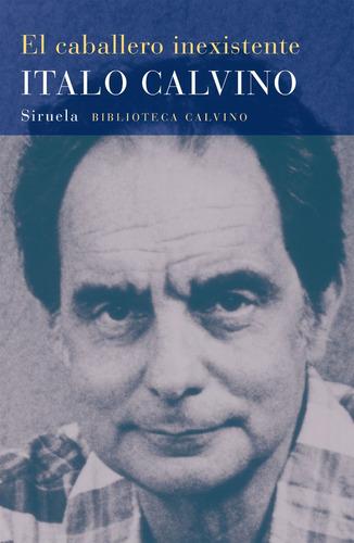 Imagen 1 de 3 de El Caballero Inexistente, Italo Calvino, Siruela