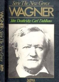 Richard Wagner - Carl Dahlhaus John Deathridge - New Grove