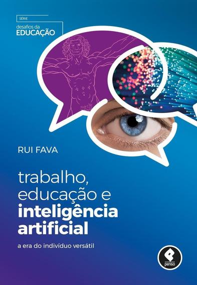 Trabalho, Educação E Inteligência Artificial - A Era Do I