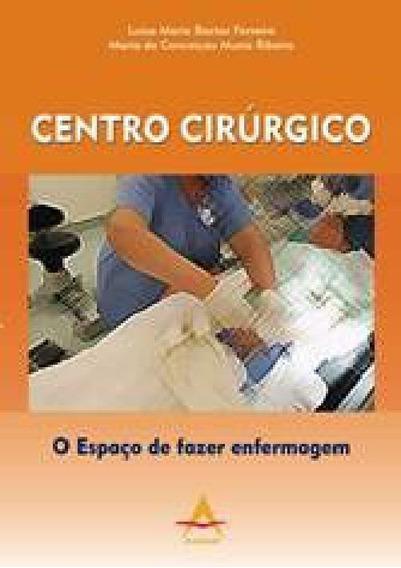 Livro - Centro Cirúrgico O Espaço De Fazer Enfermagem