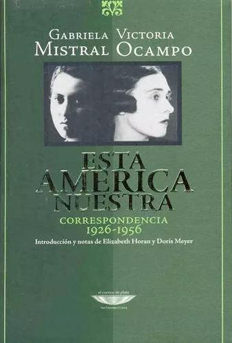 Esta América Nuestra Correspondencia  Mistral, Ocampo
