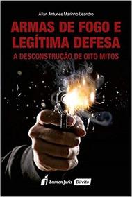 Armas De Fogo E Legítima Defesa 2ª Tiragem 2019