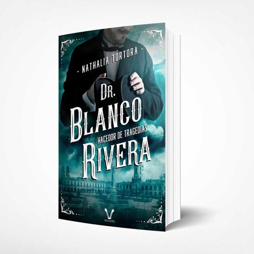 Dr. Blanco Rivera: Hacedor De Tragedias De Nathalia Tórtora