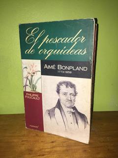 Libro, El Pescador De Orquídeas: Aimé Bonpland, Biografía.