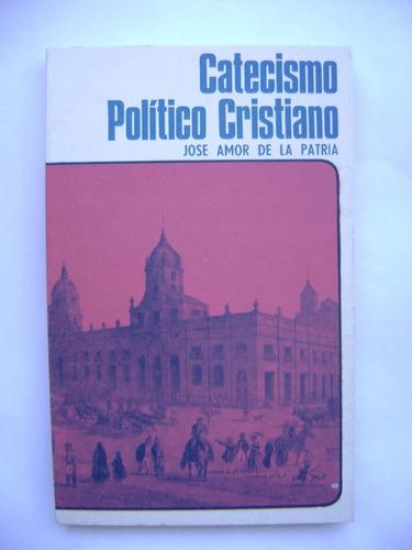 Catecismo Político Cristiano / José Amor De La Patria