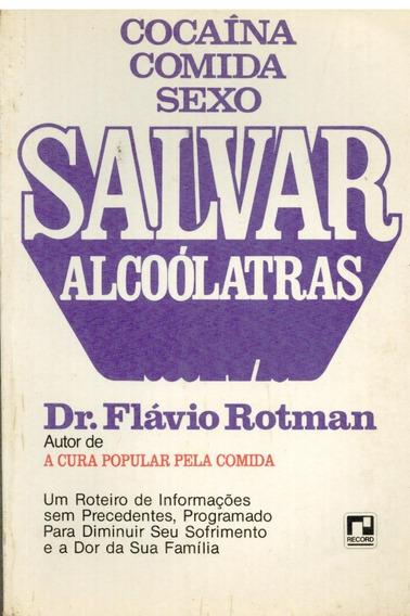 Livro Salvar Alcoólatras - Rotman, Flávio