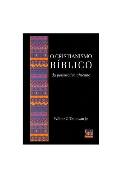 O Cristianismo Bíblico Da Perspectiva Africana - Wilbur O