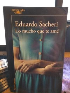 Libro Lo Mucho Que Te Amé Eduardo Sacheri