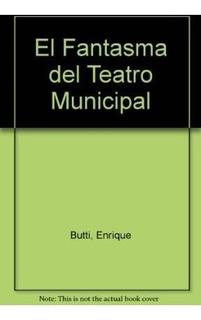 Libro El Fantasma Del Teatro Municipal De Enrique Butti