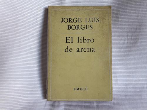 Imagen 1 de 7 de El Libro De Arena Jorge Luis Borges Emece 1º Ed. Marzo 1975