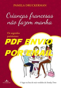 Crianças Francesas Não Fazem Manha - Pamela Druckerman