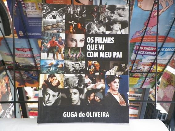 Livro Os Filmes Que Assisti Com Meu Pai Guga De Oliveira