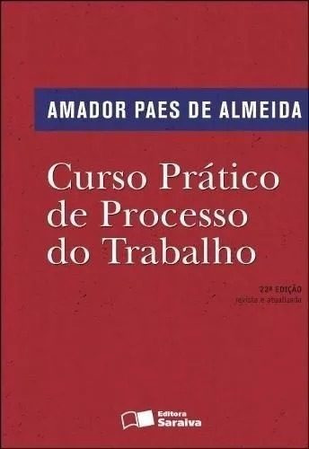 Curso Prático De Processo Do Trabalho - Amador Paes