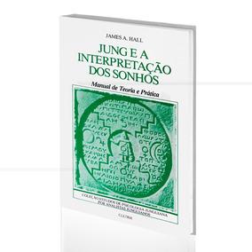 Livro Jung E A Interpretação Dos Sonhos - James A. Hall